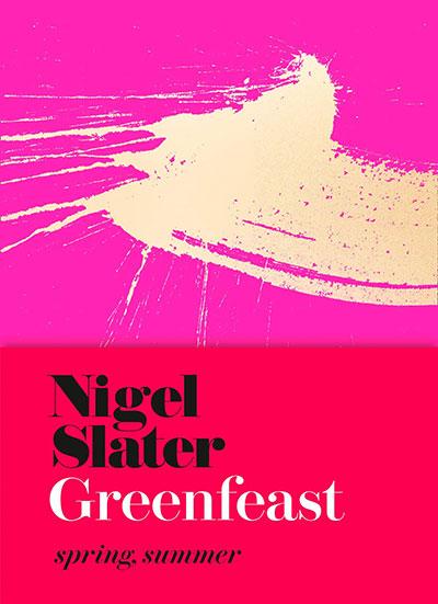 Nigel Slater Greenfeast Spring, Summer