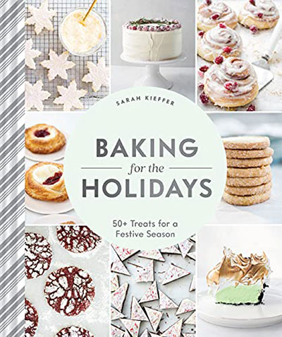 Baking for the Holidays - Sarah Kieffer